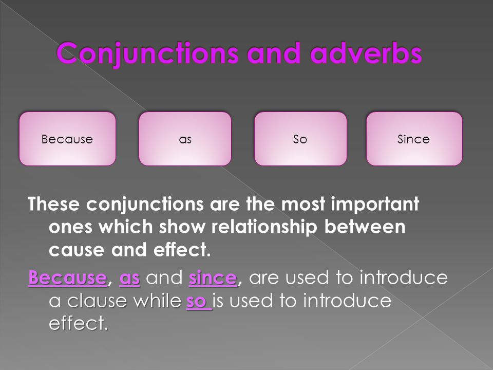 These conjunctions are the most important ones which show relationship between cause and effect.