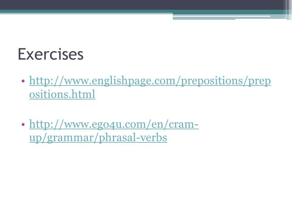Exercises http://www.englishpage.com/prepositions/prep ositions.htmlhttp://www.englishpage.com/prepositions/prep ositions.html http://www.ego4u.com/en/cram- up/grammar/phrasal-verbshttp://www.ego4u.com/en/cram- up/grammar/phrasal-verbs