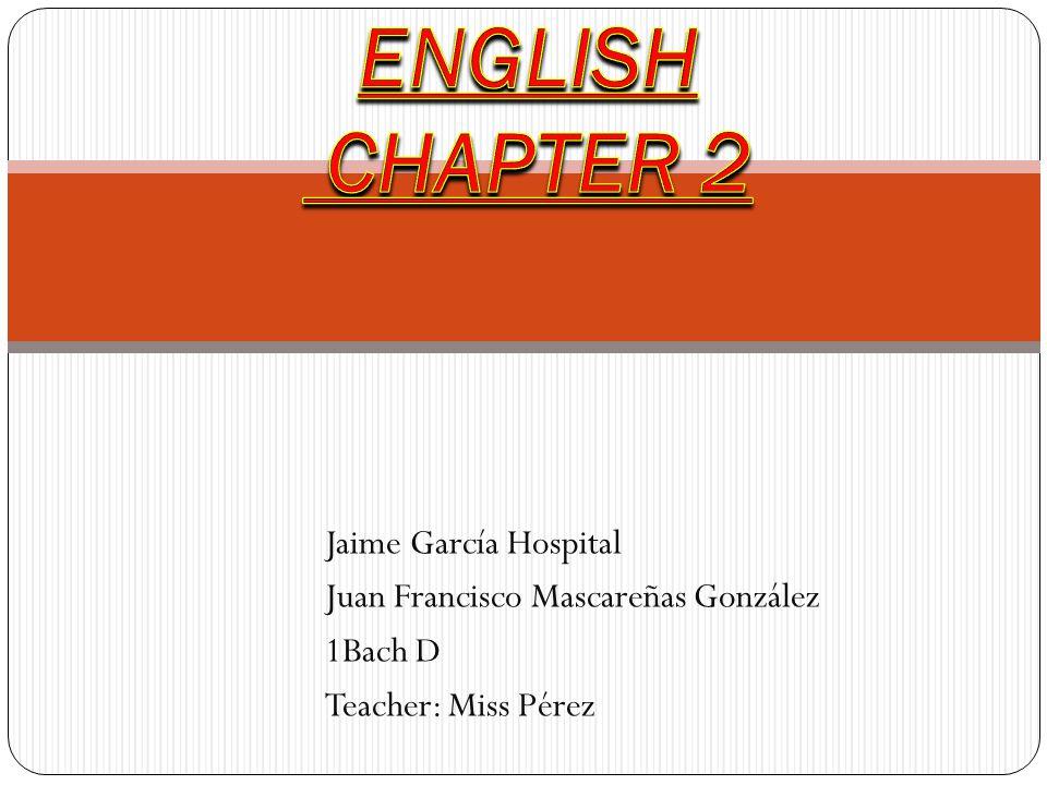 Jaime García Hospital Juan Francisco Mascareñas González 1Bach D Teacher: Miss Pérez