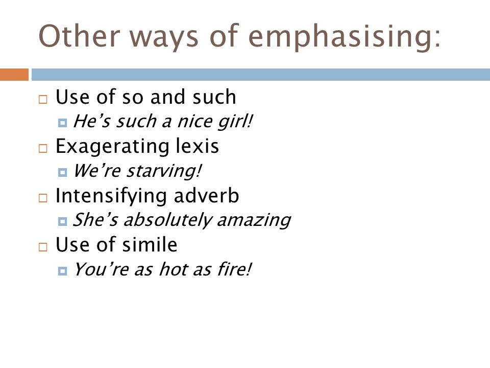 Other ways of emphasising:  Use of so and such  He's such a nice girl.