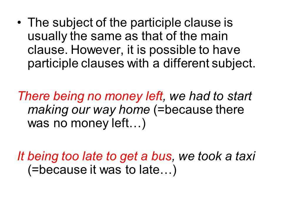 The subject of the participle clause is usually the same as that of the main clause. However, it is possible to have participle clauses with a differe