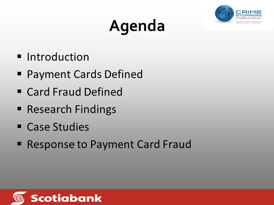 Agenda  Introduction  Payment Cards Defined  Card Fraud Defined  Research Findings  Case Studies  Response to Payment Card Fraud