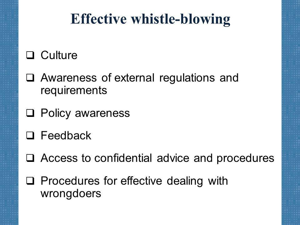 Effective whistle-blowing  Culture  Awareness of external regulations and requirements  Policy awareness  Feedback  Access to confidential advice and procedures  Procedures for effective dealing with wrongdoers