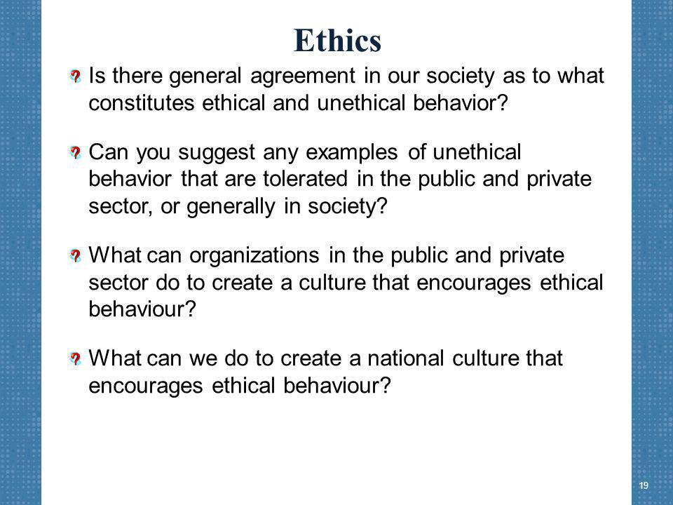 Ethics Is there general agreement in our society as to what constitutes ethical and unethical behavior.