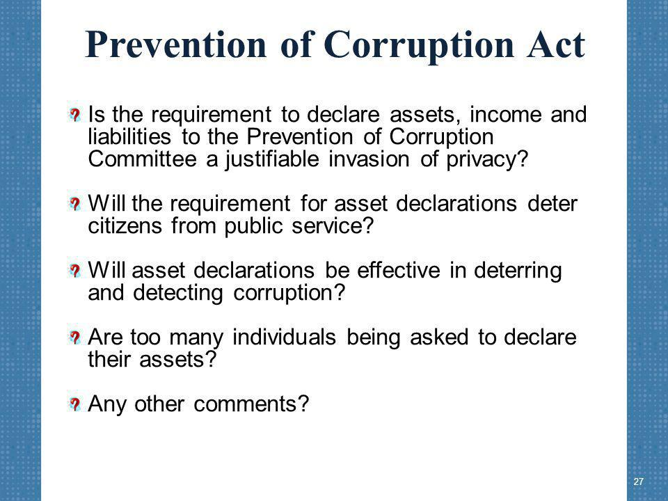 Prevention of Corruption Act Is the requirement to declare assets, income and liabilities to the Prevention of Corruption Committee a justifiable invasion of privacy.