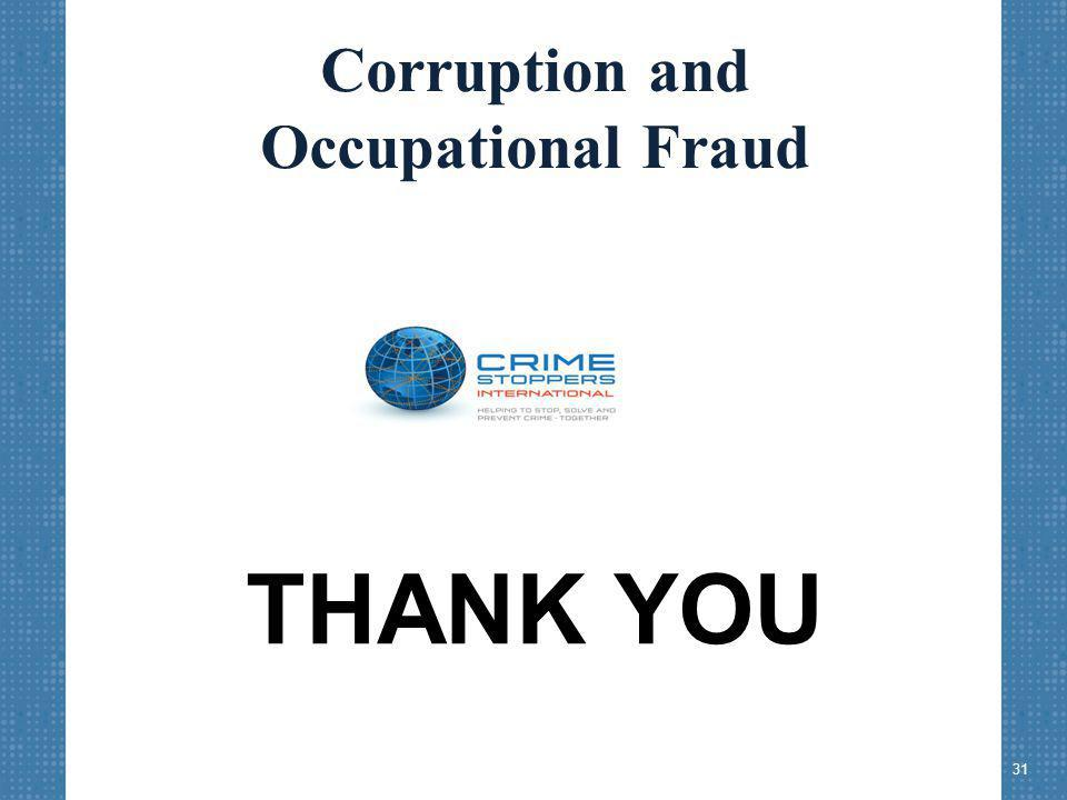 Corruption and Occupational Fraud THANK YOU 31