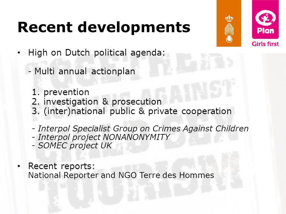 Recent developments High on Dutch political agenda: - Multi annual actionplan 1. prevention 2. investigation & prosecution 3. (inter)national public &