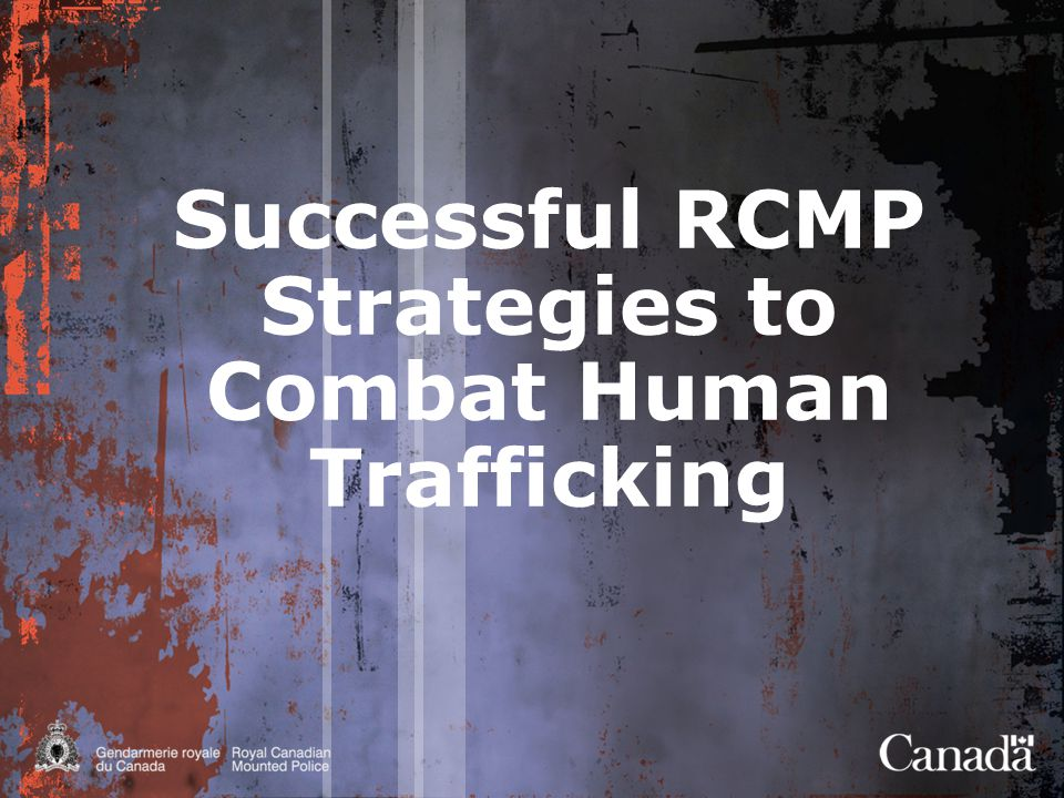 Creation of the Human Trafficking National Coordination Centre  Strategic Objective: Provide a focal point for law enforcement  Mandate: Develop and coordinate anti-HT activities/initiatives related to the four pillars of Prevention, Protection, Prosecution and Partnerships