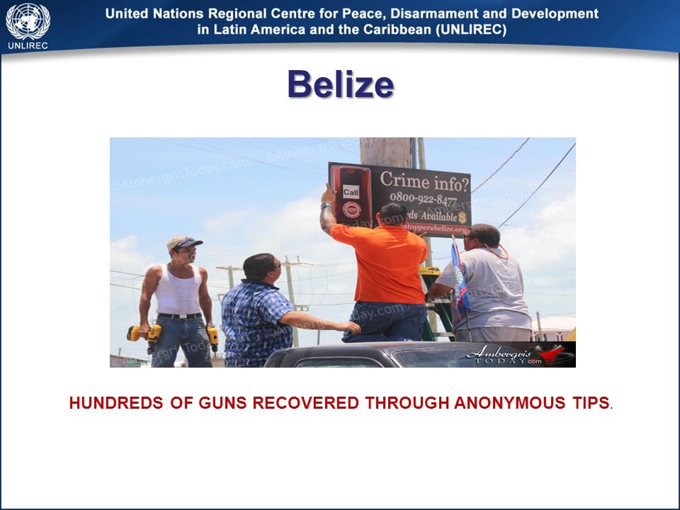 Belize HUNDREDS OF GUNS RECOVERED THROUGH ANONYMOUS TIPS.
