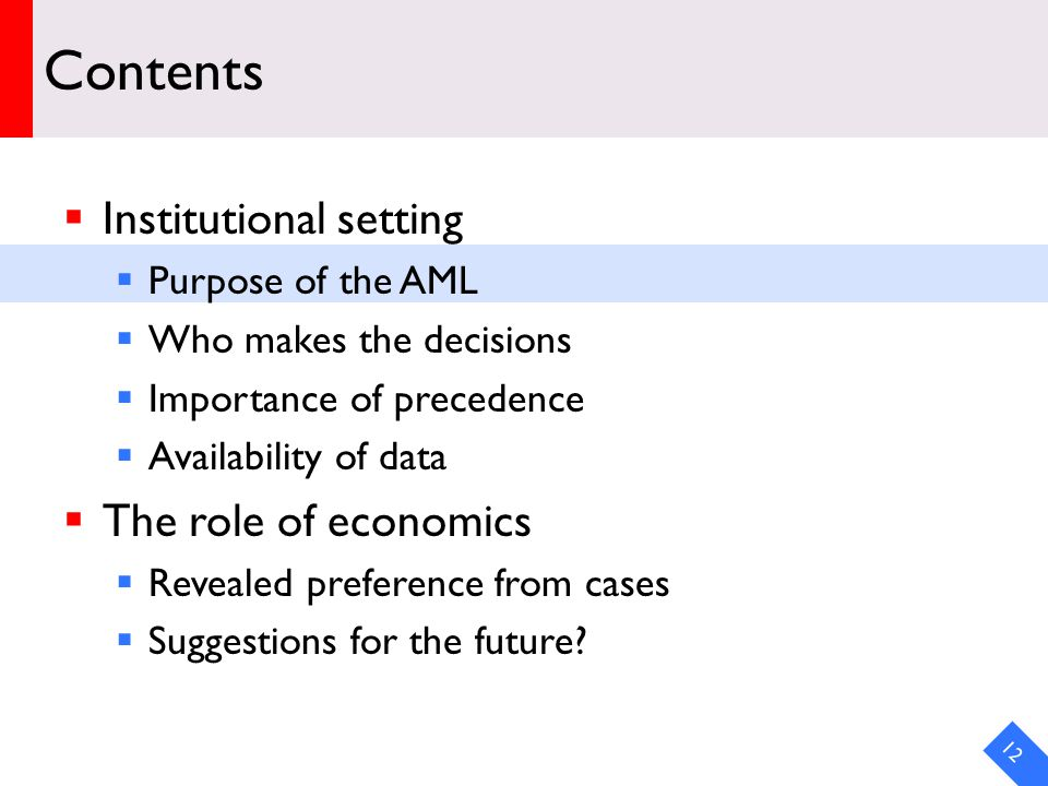 DRAFT Contents  Institutional setting  Purpose of the AML  Who makes the decisions  Importance of precedence  Availability of data  The role of economics  Revealed preference from cases  Suggestions for the future.