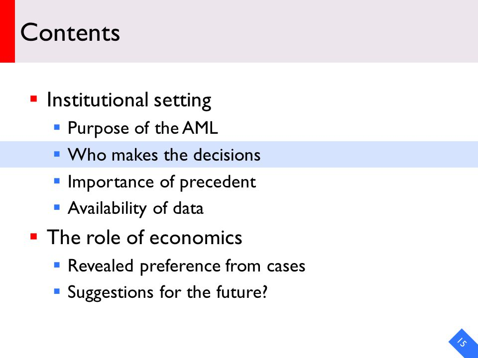 DRAFT Contents  Institutional setting  Purpose of the AML  Who makes the decisions  Importance of precedent  Availability of data  The role of economics  Revealed preference from cases  Suggestions for the future.
