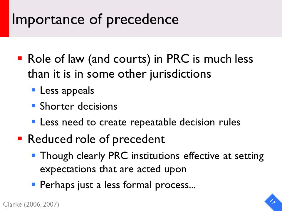 DRAFT Importance of precedence  Role of law (and courts) in PRC is much less than it is in some other jurisdictions  Less appeals  Shorter decisions  Less need to create repeatable decision rules  Reduced role of precedent  Though clearly PRC institutions effective at setting expectations that are acted upon  Perhaps just a less formal process...