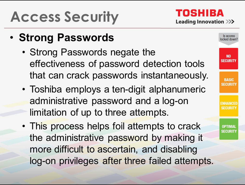 Access Security Strong Passwords Strong Passwords negate the effectiveness of password detection tools that can crack passwords instantaneously.