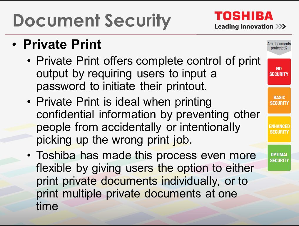 Document Security Private Print Private Print offers complete control of print output by requiring users to input a password to initiate their printout.