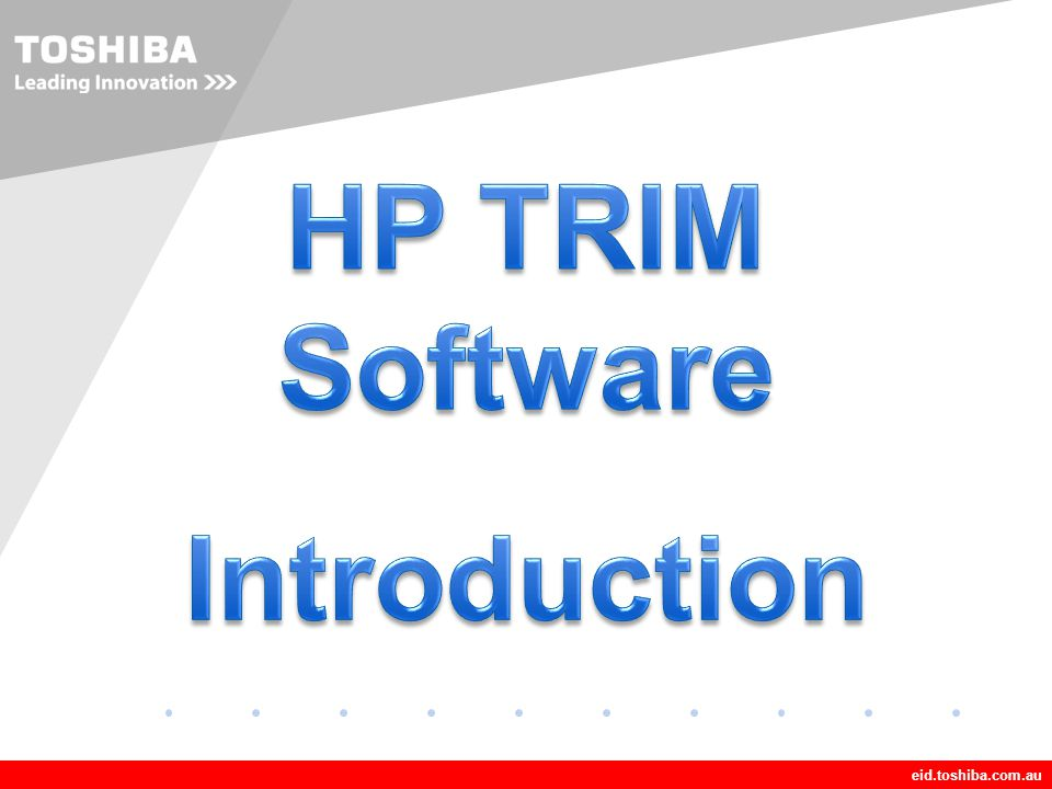 Company LOGO eid.toshiba.com.au HP TRIM - What is HP TRIM HP TRIM is an enterprise document and records management system for physical and electronic information designed to…..
