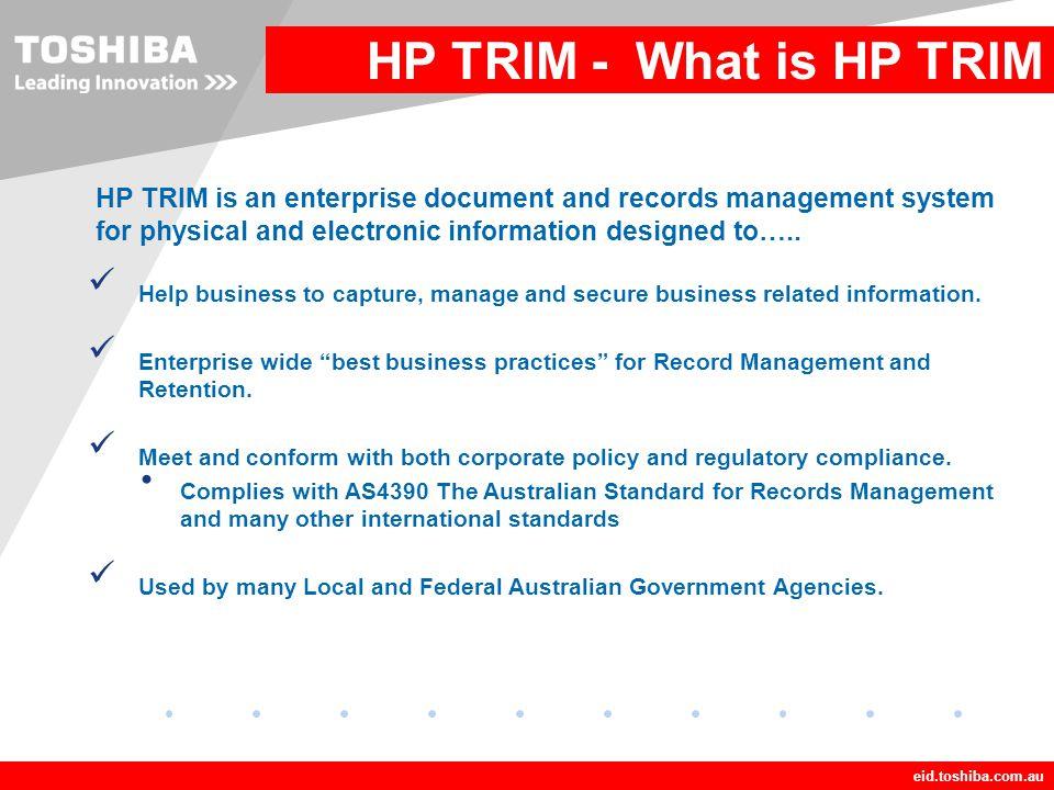Company LOGO eid.toshiba.com.au HP TRIM – Common Architecture HP TRIM Context – Desktop Client HP TRIM architecture consists of the three main components HP TRIM Database e.g.
