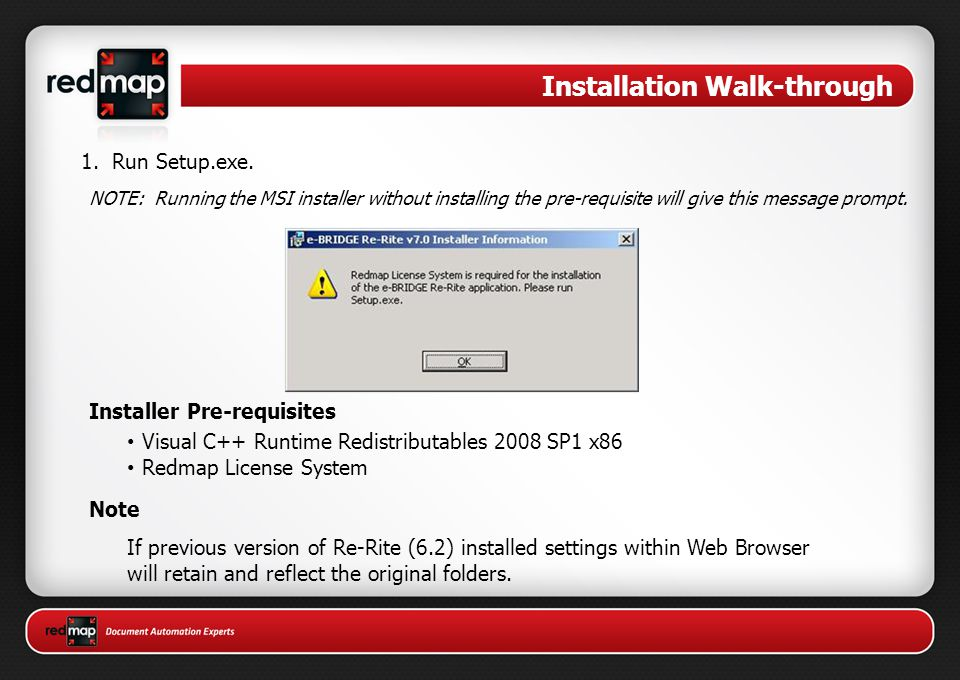 Installation Walk-through 1. Run Setup.exe. NOTE: Running the MSI installer without installing the pre-requisite will give this message prompt. Instal