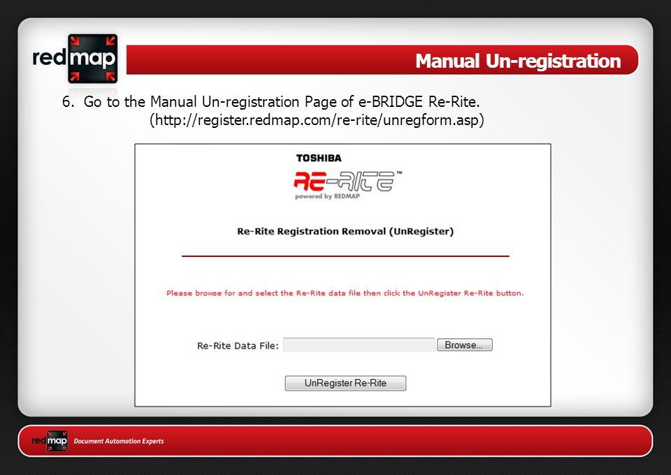 6. Go to the Manual Un-registration Page of e-BRIDGE Re-Rite. (http://register.redmap.com/re-rite/unregform.asp) Manual Un-registration