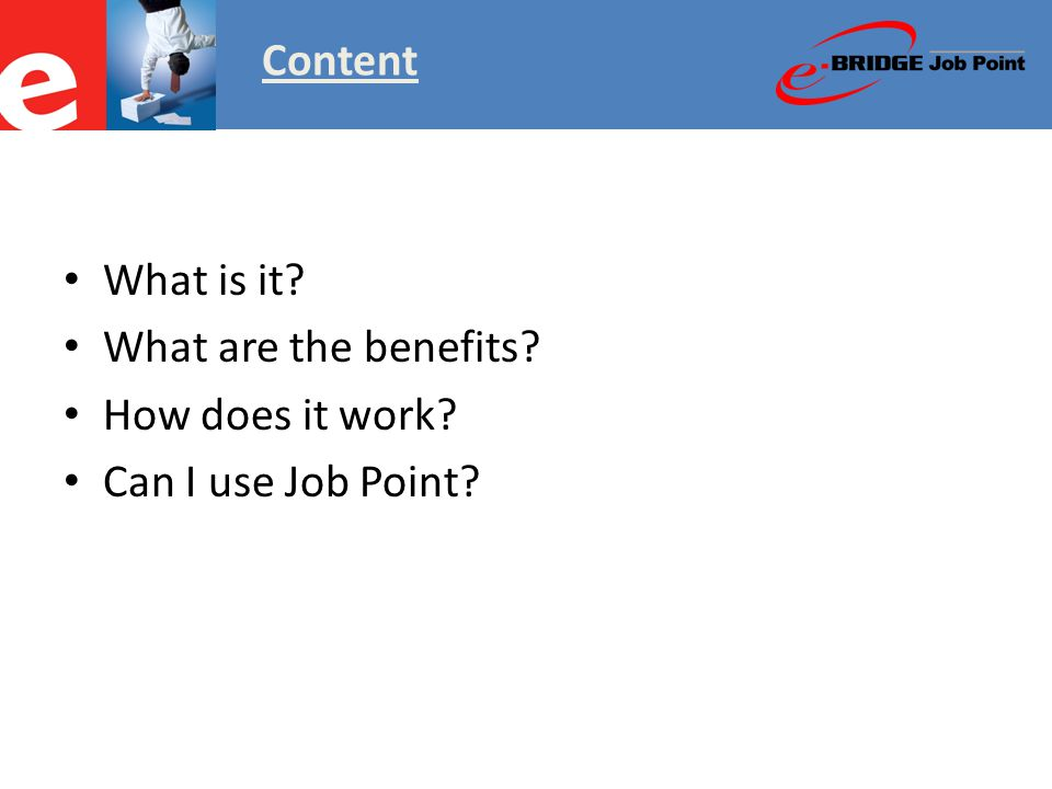 What are the benefits.Benefits of e-BRIDGE Job Point:  Simple and Straight Forward.