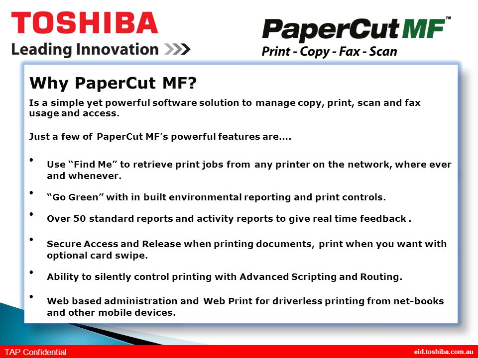 eid.toshiba.com.au TAP Confidential Why PaperCut MF.