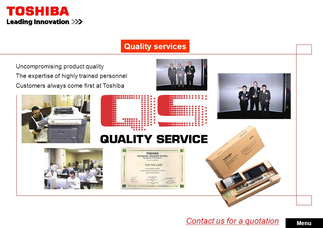 Quality services Uncompromising product quality The expertise of highly trained personnel Customers always come first at Toshiba Menu Contact us for a quotation