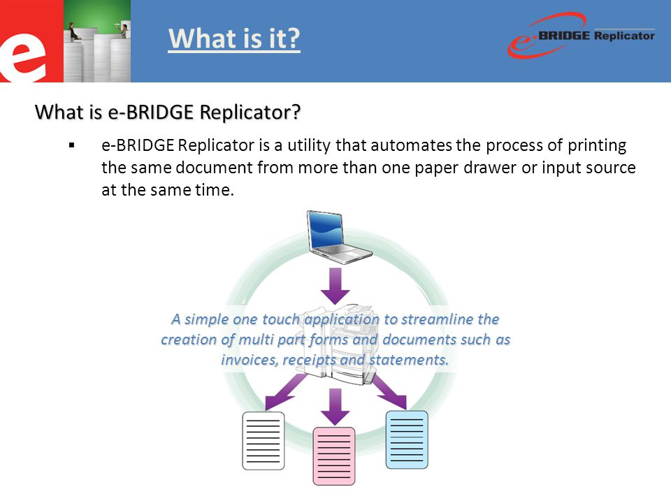 What is it. What is e-BRIDGE Replicator.
