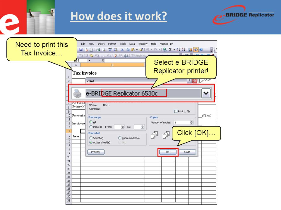 How does it work Need to print this Tax Invoice… Select e-BRIDGE Replicator printer! Click [OK]…