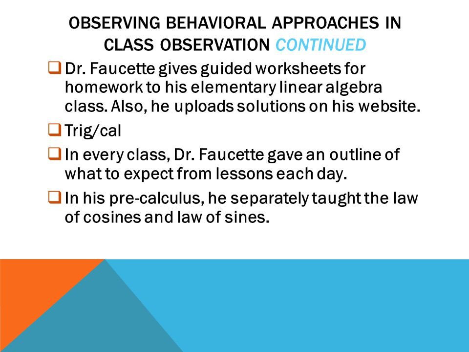 OBSERVING BEHAVIORAL APPROACHES IN CLASS OBSERVATION CONTINUED  Dr.