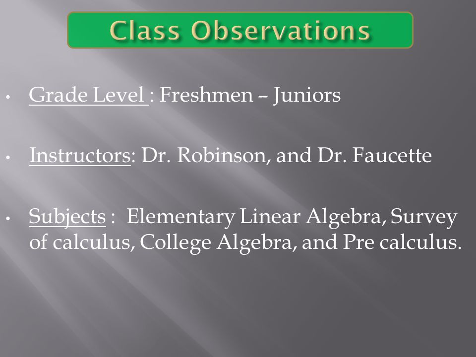 Grade Level : Freshmen – Juniors Instructors: Dr. Robinson, and Dr. Faucette Subjects : Elementary Linear Algebra, Survey of calculus, College Algebra