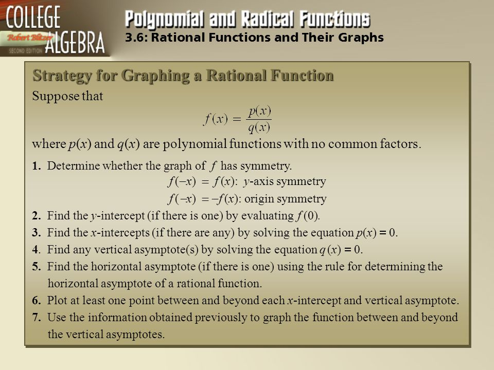 Strategy for Graphing a Rational Function Suppose that where p(x) and q(x) are polynomial functions with no common factors. 1. Determine whether the g