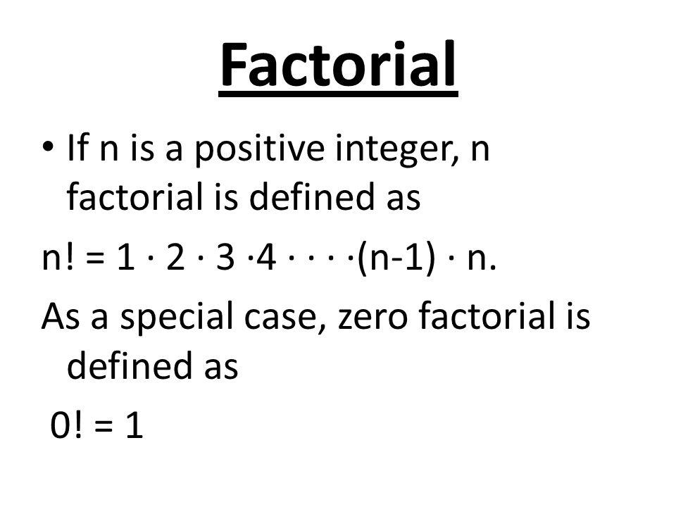 Factorial If n is a positive integer, n factorial is defined as n.