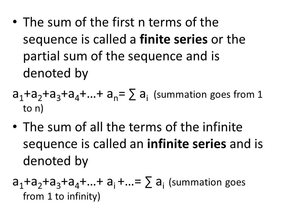 The sum of the first n terms of the sequence is called a finite series or the partial sum of the sequence and is denoted by a 1 +a 2 +a 3 +a 4 +…+ a n