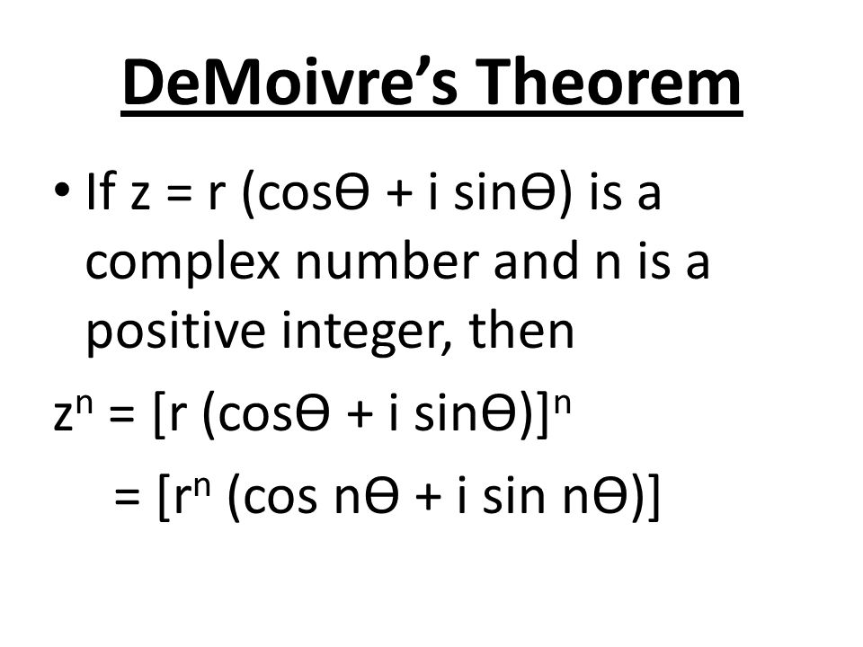 DeMoivre's Theorem If z = r (cosѲ + i sinѲ) is a complex number and n is a positive integer, then z n = [r (cosѲ + i sinѲ)] n = [r n (cos nѲ + i sin n