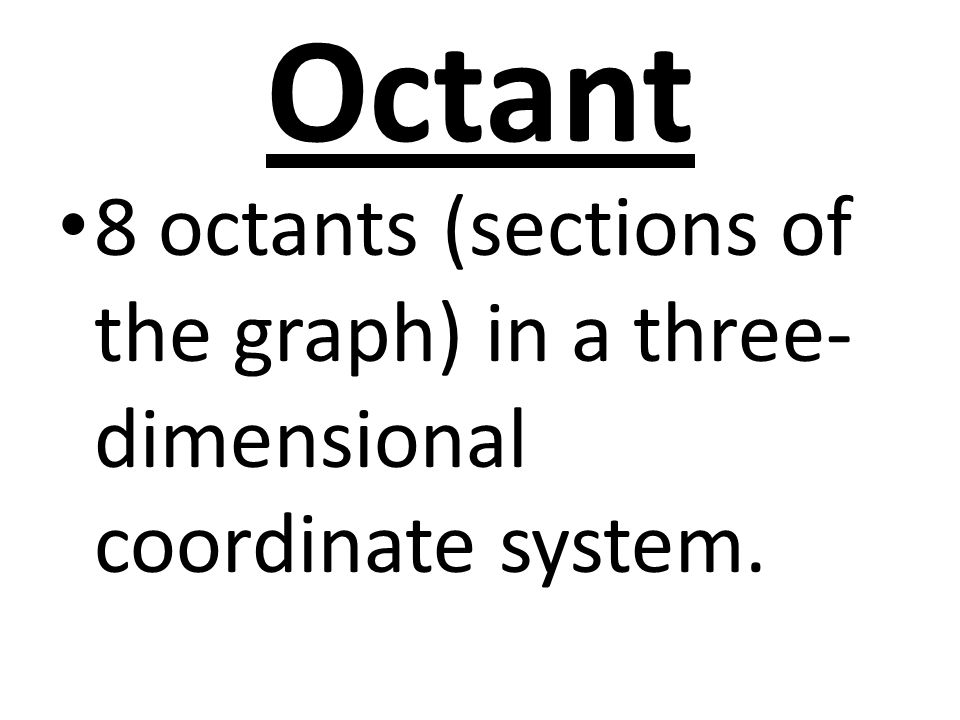 Octant 8 octants (sections of the graph) in a three- dimensional coordinate system.