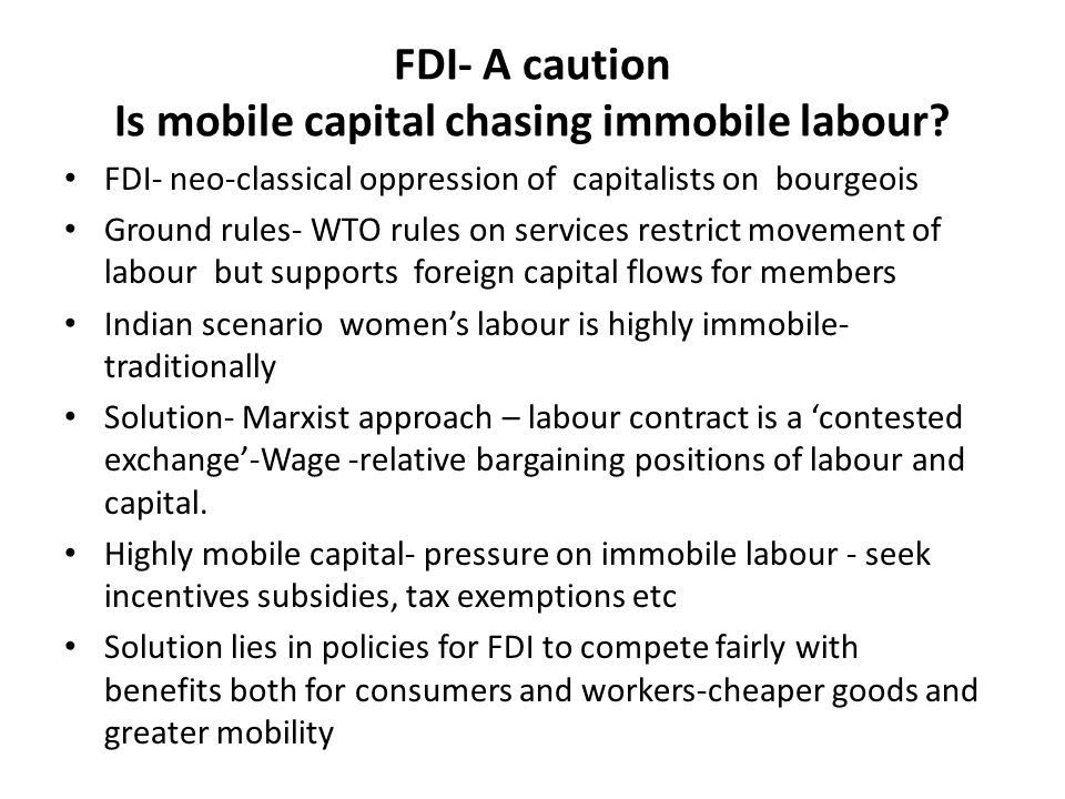 FDI- A caution Is mobile capital chasing immobile labour? FDI- neo-classical oppression of capitalists on bourgeois Ground rules- WTO rules on service