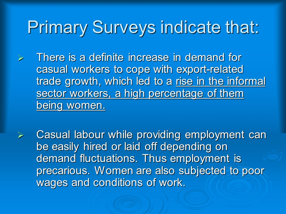 Primary Surveys indicate that:  There is a definite increase in demand for casual workers to cope with export-related trade growth, which led to a rise in the informal sector workers, a high percentage of them being women.