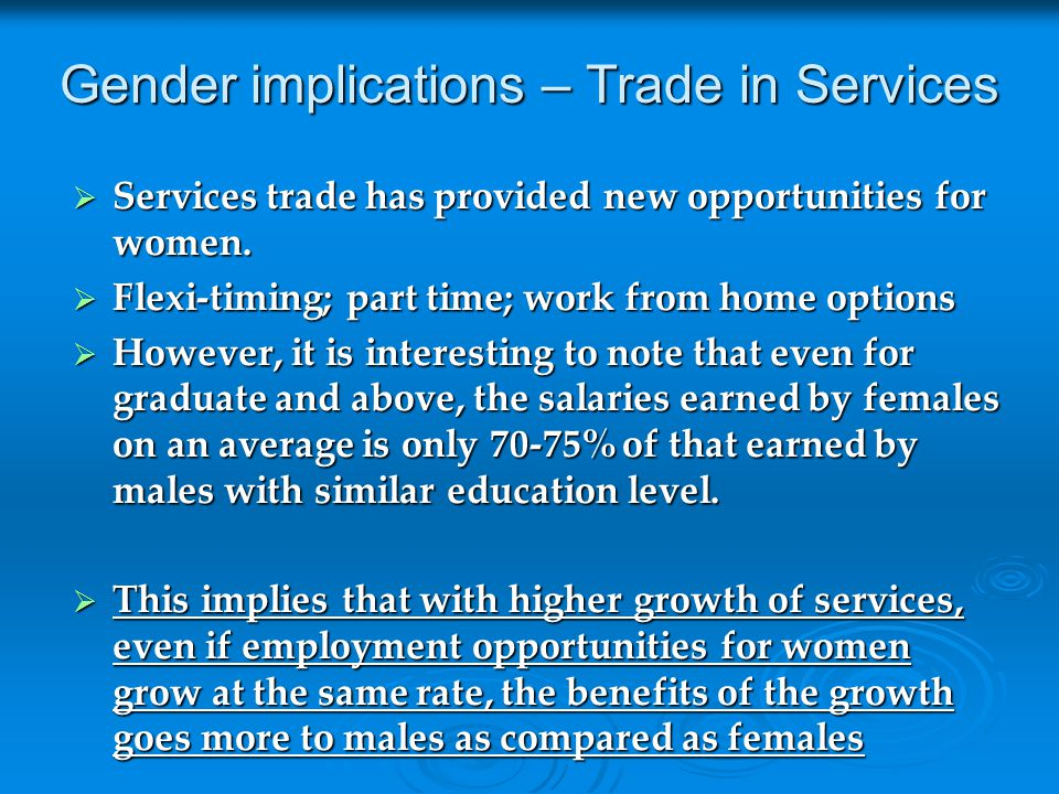 Gender implications – Trade in Services  Services trade has provided new opportunities for women.