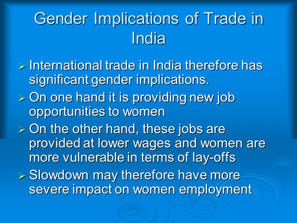 Gender Implications of Trade in India  International trade in India therefore has significant gender implications.