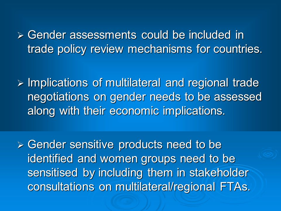  Gender assessments could be included in trade policy review mechanisms for countries.