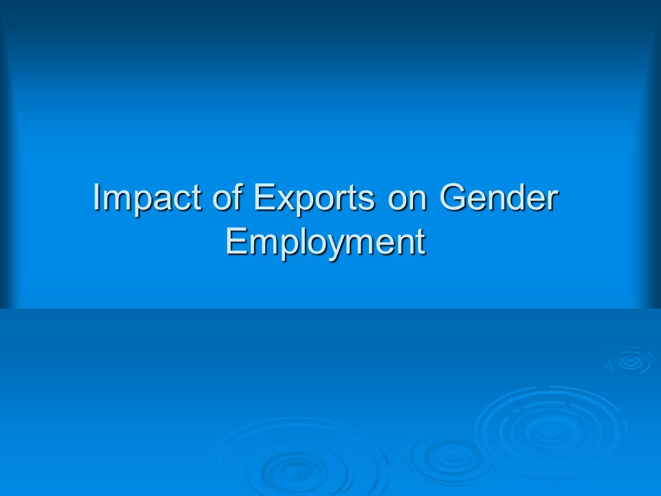  Identification of sectors with higher women employment can help in formulating gender targeted trade policies.