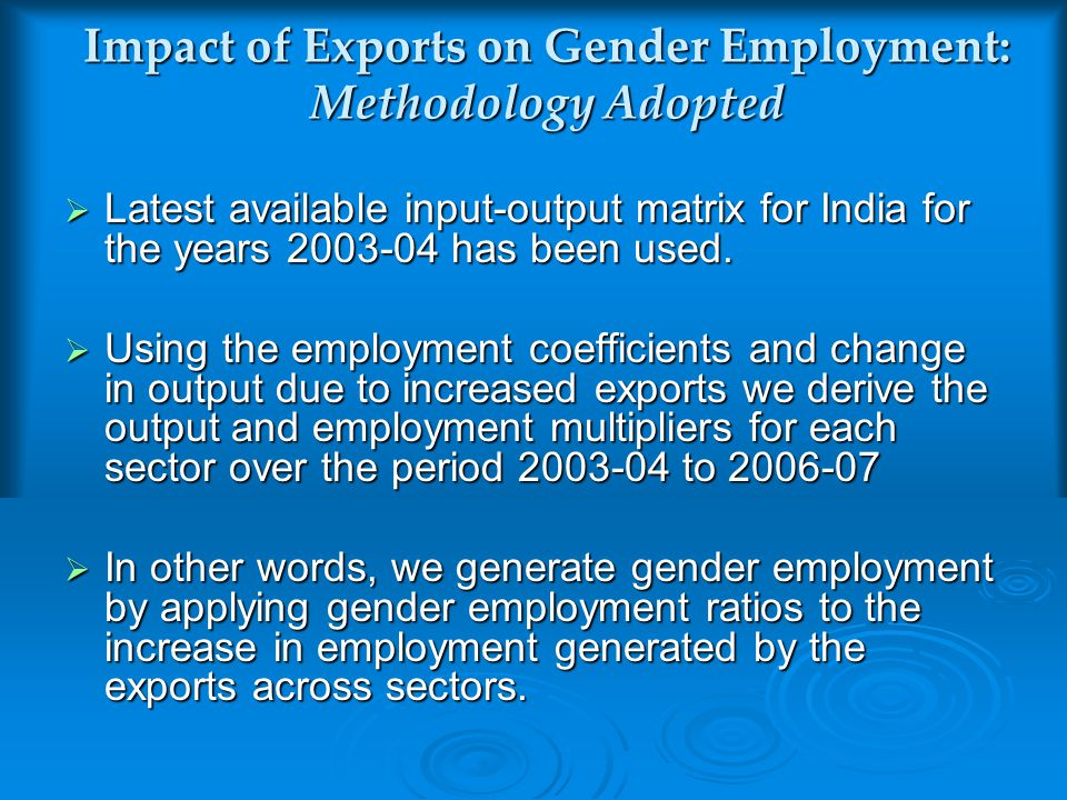Results: Gender Employment Generated by Increase in Exports during 2003-04 to 2006- 07  The results show that rise in exports during the period 2003-04 to 2006-07 generated 9.38 million employment for women and 16.60 million for men.