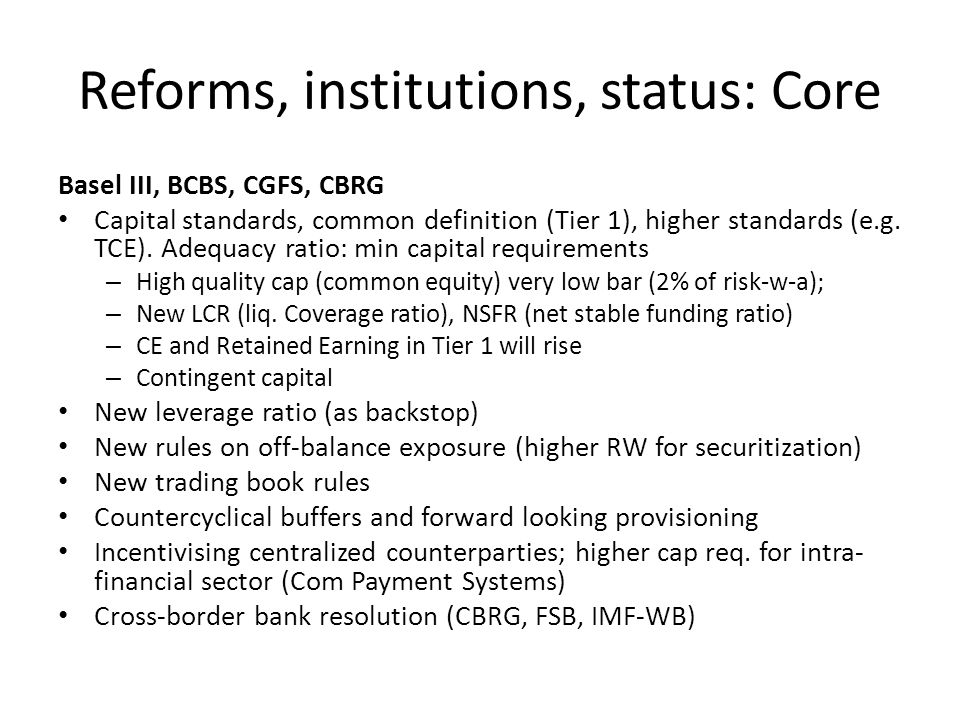 Core issues (cont.) Progress on new trading book rules (Summer 2009) Cap standards, adequacy: major consultation paper (Dec, 2009); final by Korea Nov 2010(?); Implementation aimed by 2012; but could 2014-16 Limited on others (esp.