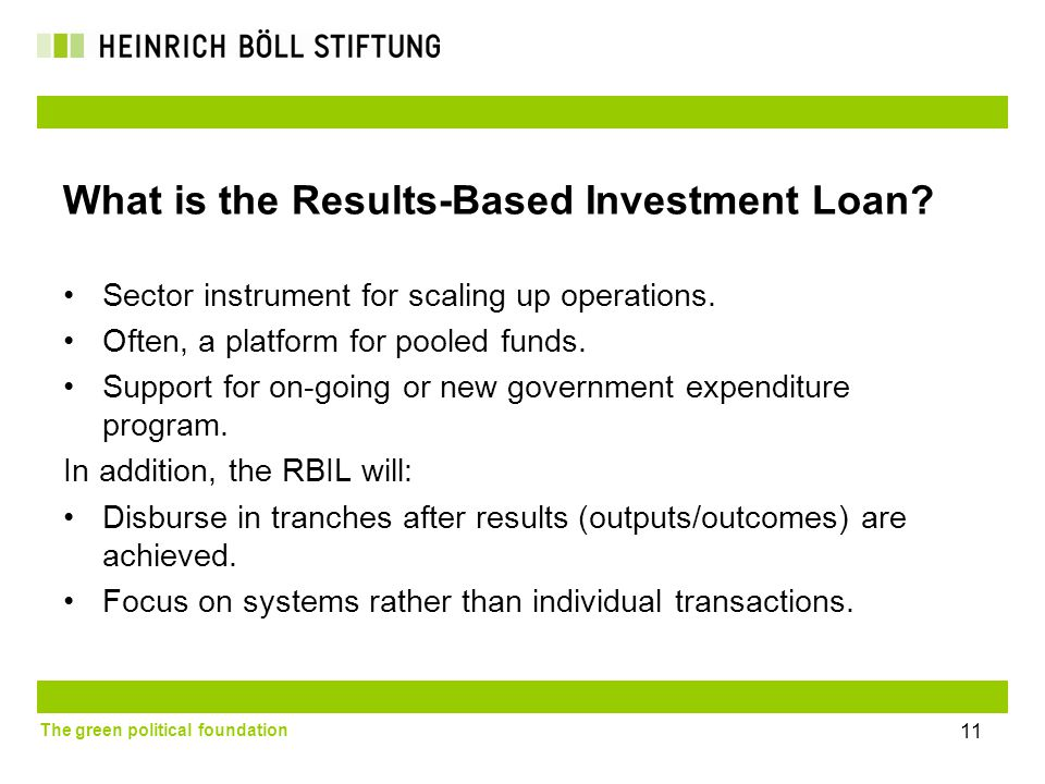 The green political foundation 11 What is the Results-Based Investment Loan.
