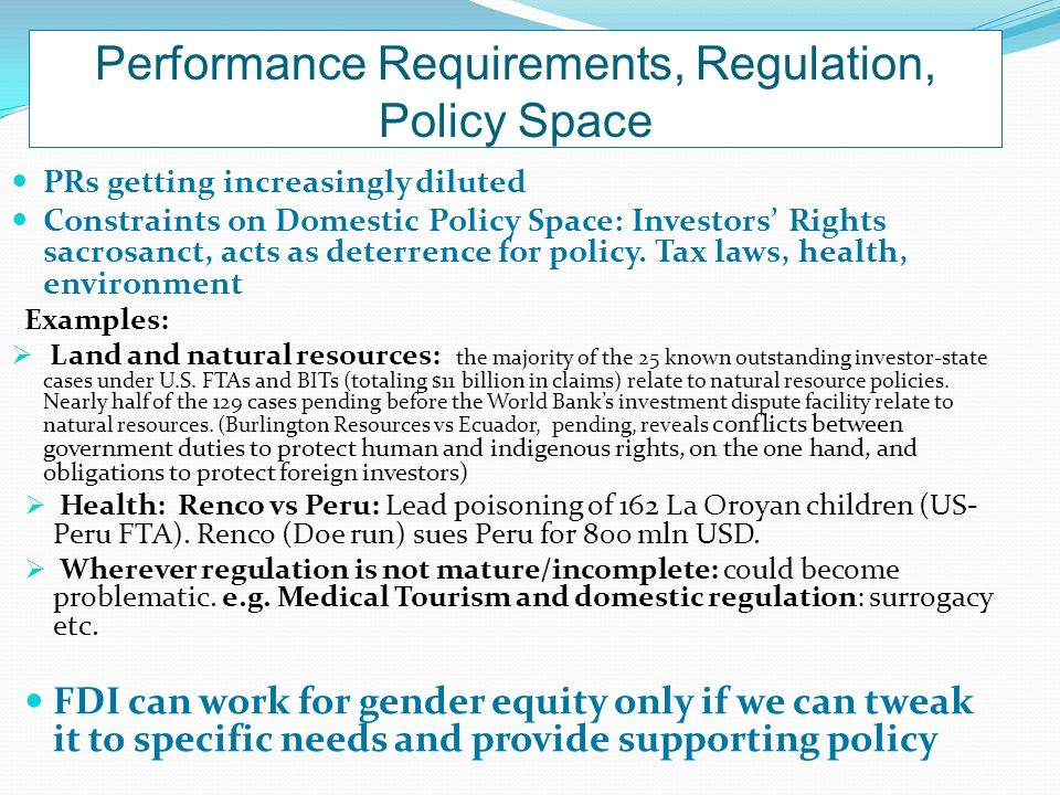 Performance Requirements, Regulation, Policy Space PRs getting increasingly diluted Constraints on Domestic Policy Space: Investors' Rights sacrosanct, acts as deterrence for policy.