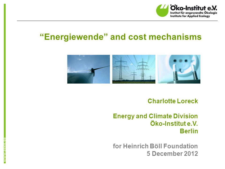 Energiewende and cost mechanisms Charlotte Loreck Energy and Climate Division Öko-Institut e.V.