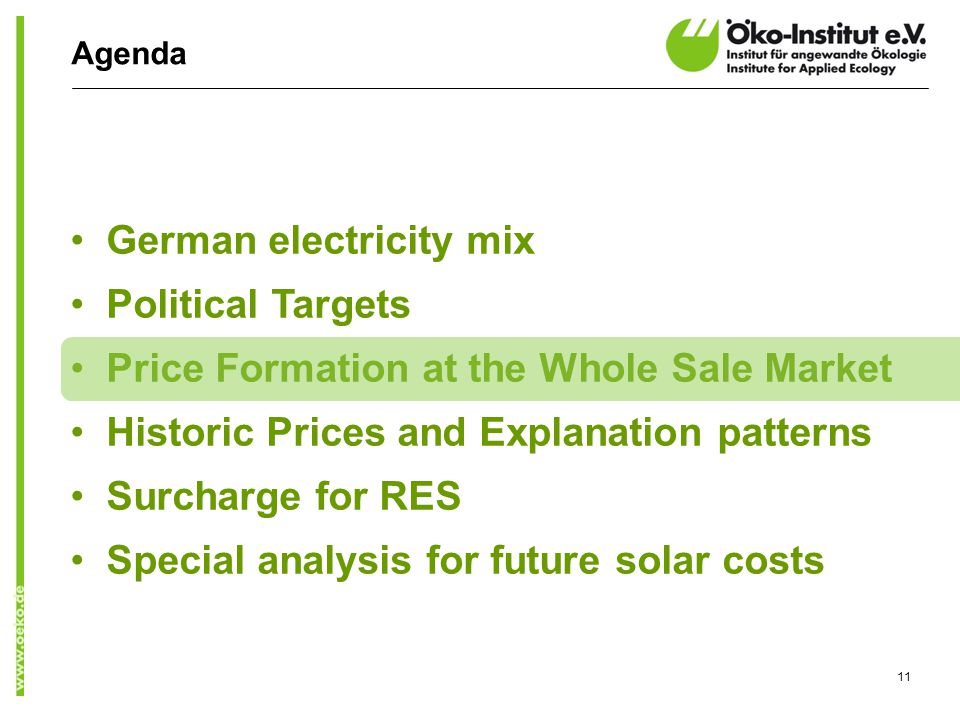Agenda German electricity mix Political Targets Price Formation at the Whole Sale Market Historic Prices and Explanation patterns Surcharge for RES Sp