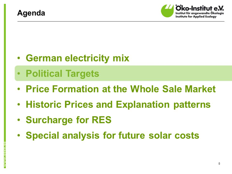 Agenda German electricity mix Political Targets Price Formation at the Whole Sale Market Historic Prices and Explanation patterns Surcharge for RES Special analysis for future solar costs 8