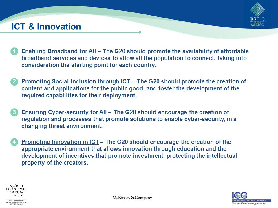 ICT & Innovation Enabling Broadband for All – The G20 should promote the availability of affordable broadband services and devices to allow all the population to connect, taking into consideration the starting point for each country.