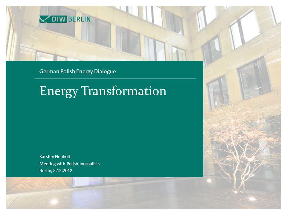 Energy Transformation German Polish Energy Dialogue Karsten Neuhoff Meeting with Polish Journalists Berlin, 5.12.2012
