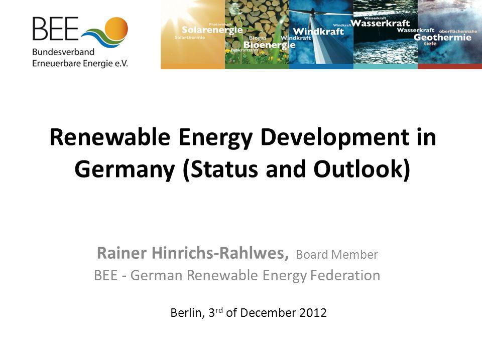 Renewable Energy Development in Germany (Status and Outlook) Rainer Hinrichs-Rahlwes, Board Member BEE - German Renewable Energy Federation Berlin, 3 rd of December 2012